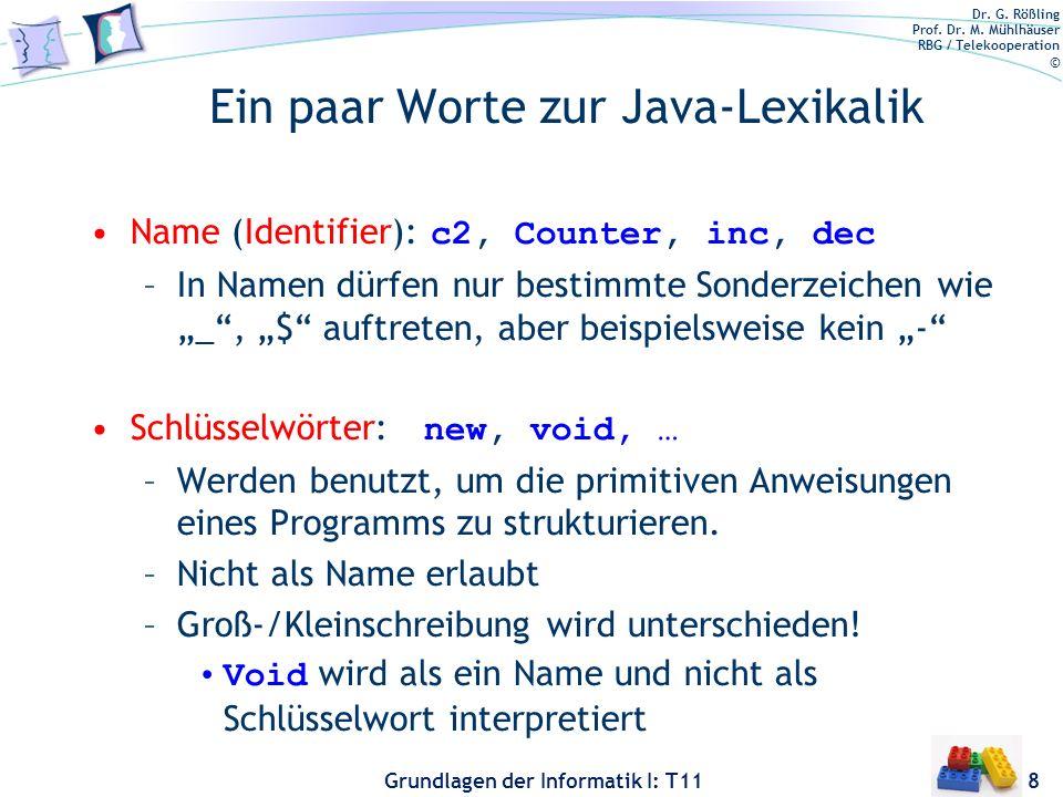 Dr. G. Rößling Prof. Dr. M. Mühlhäuser RBG / Telekooperation © Grundlagen der Informatik I: T11 Ein paar Worte zur Java-Lexikalik Name (Identifier): c