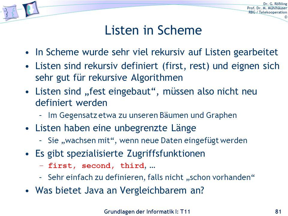 Dr. G. Rößling Prof. Dr. M. Mühlhäuser RBG / Telekooperation © Grundlagen der Informatik I: T11 Listen in Scheme In Scheme wurde sehr viel rekursiv au