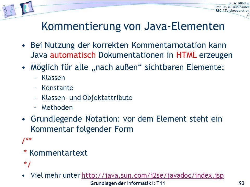 Dr. G. Rößling Prof. Dr. M. Mühlhäuser RBG / Telekooperation © Grundlagen der Informatik I: T11 Kommentierung von Java-Elementen Bei Nutzung der korre