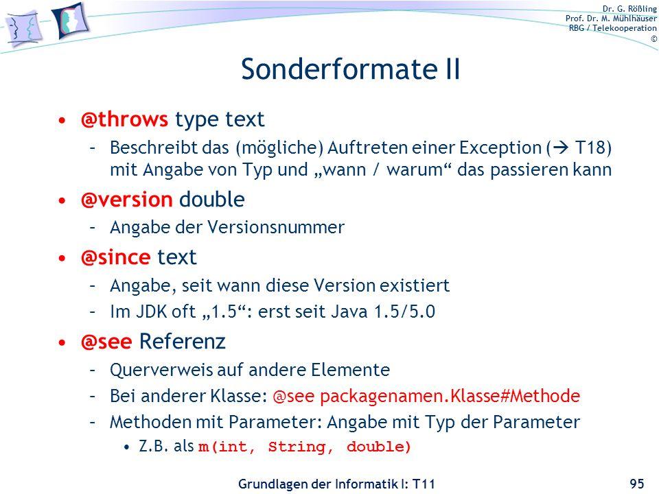 Dr. G. Rößling Prof. Dr. M. Mühlhäuser RBG / Telekooperation © Grundlagen der Informatik I: T11 Sonderformate II @throws type text –Beschreibt das (mö