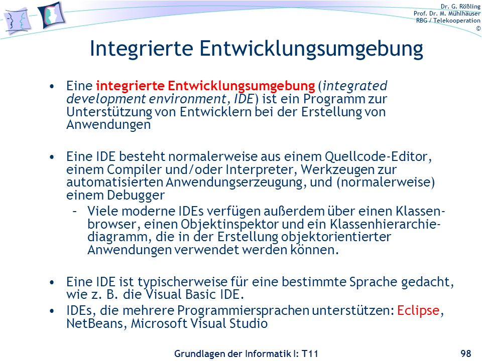 Dr. G. Rößling Prof. Dr. M. Mühlhäuser RBG / Telekooperation © Grundlagen der Informatik I: T11 Integrierte Entwicklungsumgebung Eine integrierte Entw