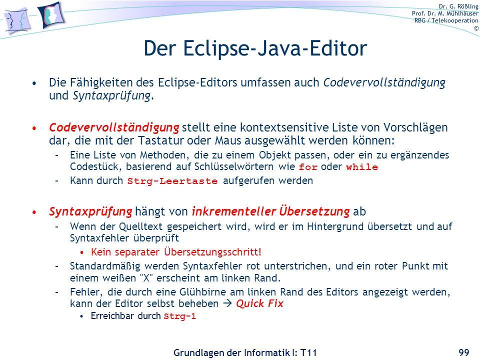 Dr. G. Rößling Prof. Dr. M. Mühlhäuser RBG / Telekooperation © Grundlagen der Informatik I: T11 Der Eclipse-Java-Editor Die Fähigkeiten des Eclipse-Ed