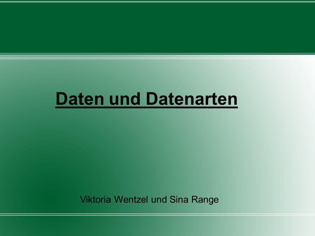 Daten und Datenarten Viktoria Wentzel und Sina Range