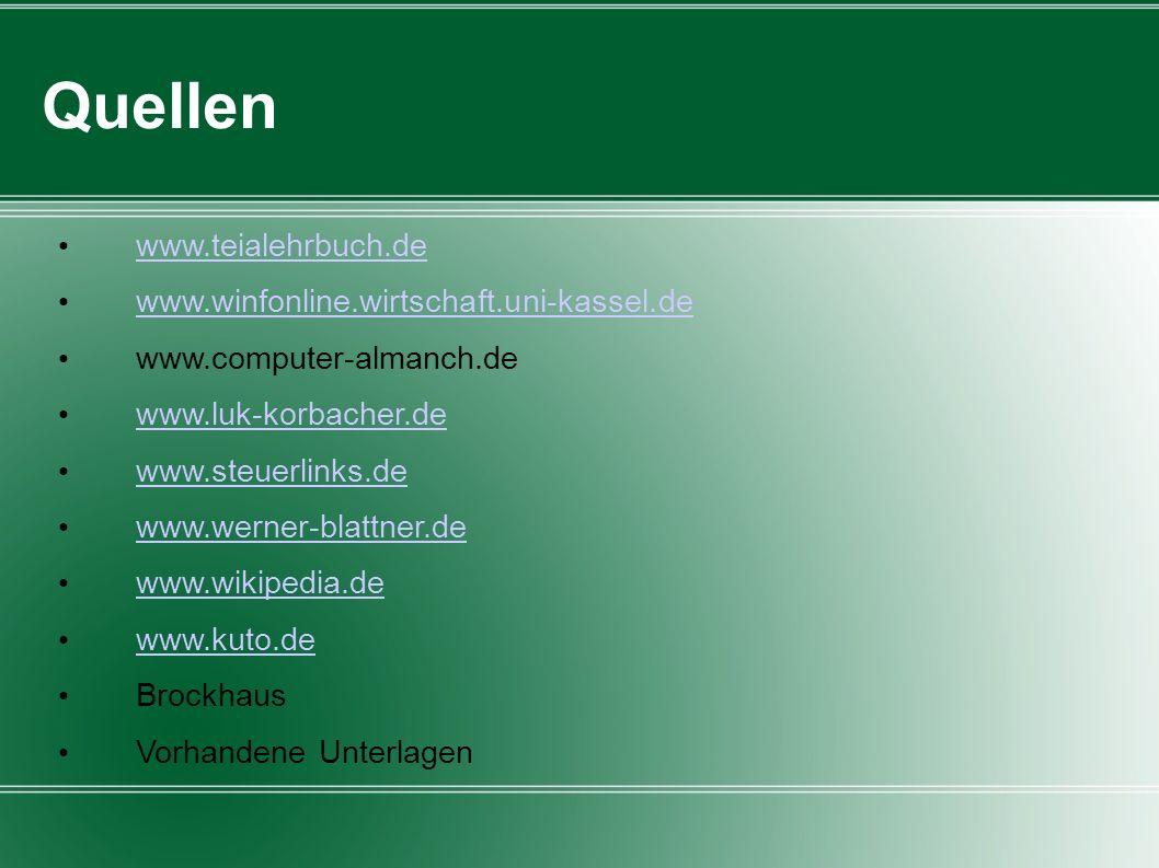 Quellen www.teialehrbuch.de www.winfonline.wirtschaft.uni-kassel.de www.computer-almanch.de www.luk-korbacher.de www.steuerlinks.de www.werner-blattne