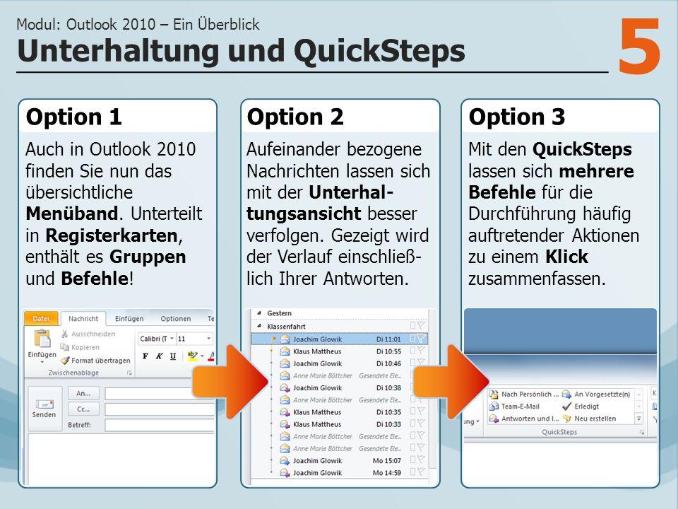 5 Option 1 Auch in Outlook 2010 finden Sie nun das übersichtliche Menüband. Unterteilt in Registerkarten, enthält es Gruppen und Befehle! Option 2Opti