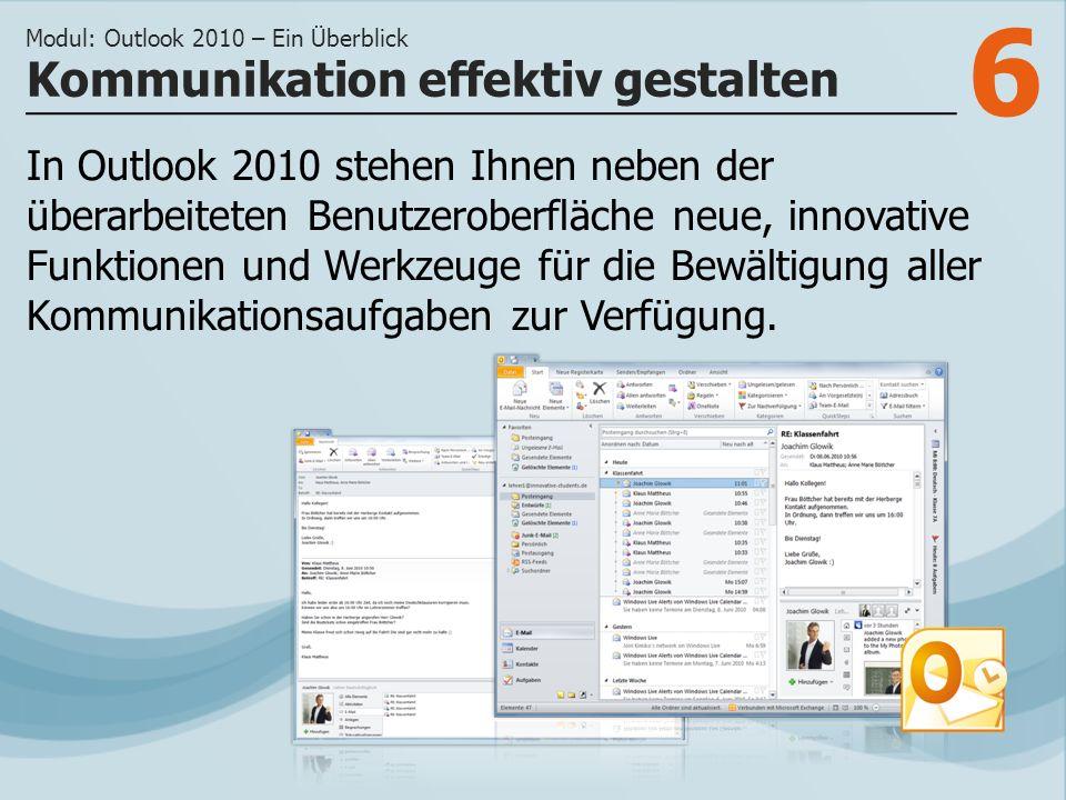 6 In Outlook 2010 stehen Ihnen neben der überarbeiteten Benutzeroberfläche neue, innovative Funktionen und Werkzeuge für die Bewältigung aller Kommunikationsaufgaben zur Verfügung.