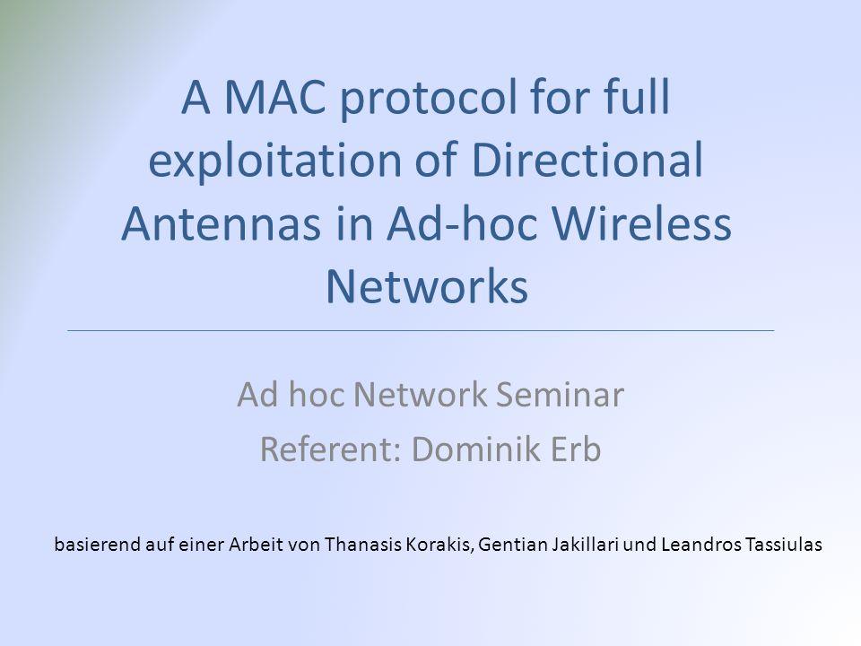 A MAC protocol for full exploitation of Directional Antennas in Ad-hoc Wireless Networks Ad hoc Network Seminar Referent: Dominik Erb basierend auf einer Arbeit von Thanasis Korakis, Gentian Jakillari und Leandros Tassiulas