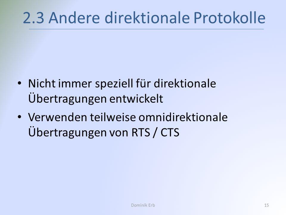 Nicht immer speziell für direktionale Übertragungen entwickelt Verwenden teilweise omnidirektionale Übertragungen von RTS / CTS 2.3 Andere direktional