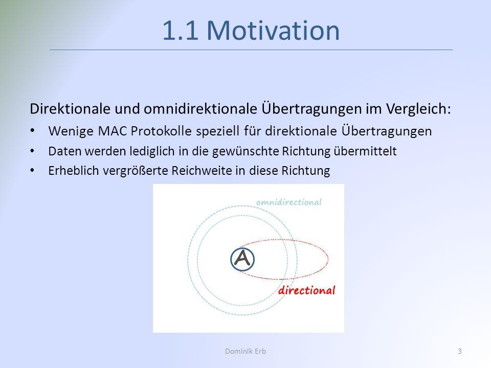 Direktionale und omnidirektionale Übertragungen im Vergleich: Wenige MAC Protokolle speziell für direktionale Übertragungen Daten werden lediglich in