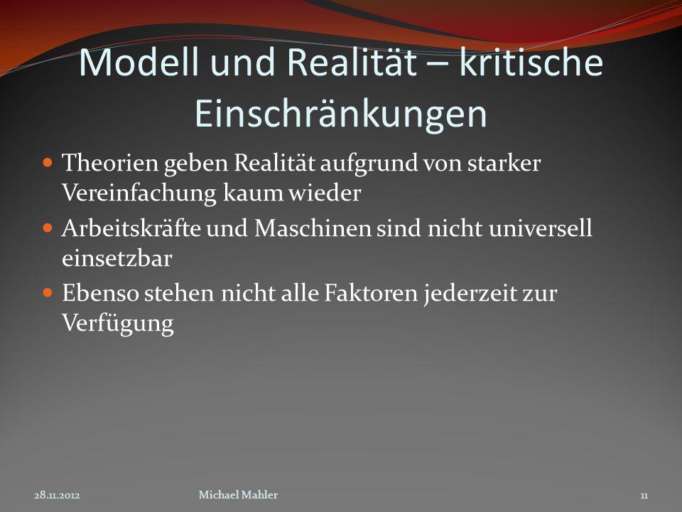 Modell und Realität – kritische Einschränkungen Theorien geben Realität aufgrund von starker Vereinfachung kaum wieder Arbeitskräfte und Maschinen sin