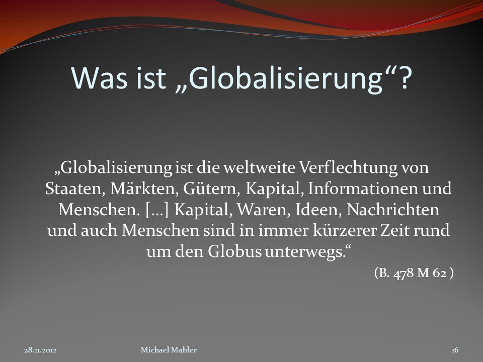 Was ist Globalisierung? Globalisierung ist die weltweite Verflechtung von Staaten, Märkten, Gütern, Kapital, Informationen und Menschen. […] Kapital,