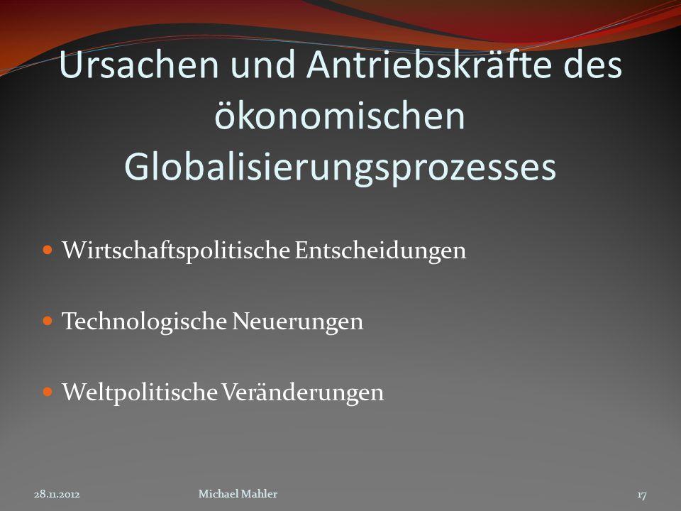 Ursachen und Antriebskräfte des ökonomischen Globalisierungsprozesses Wirtschaftspolitische Entscheidungen Technologische Neuerungen Weltpolitische Ve