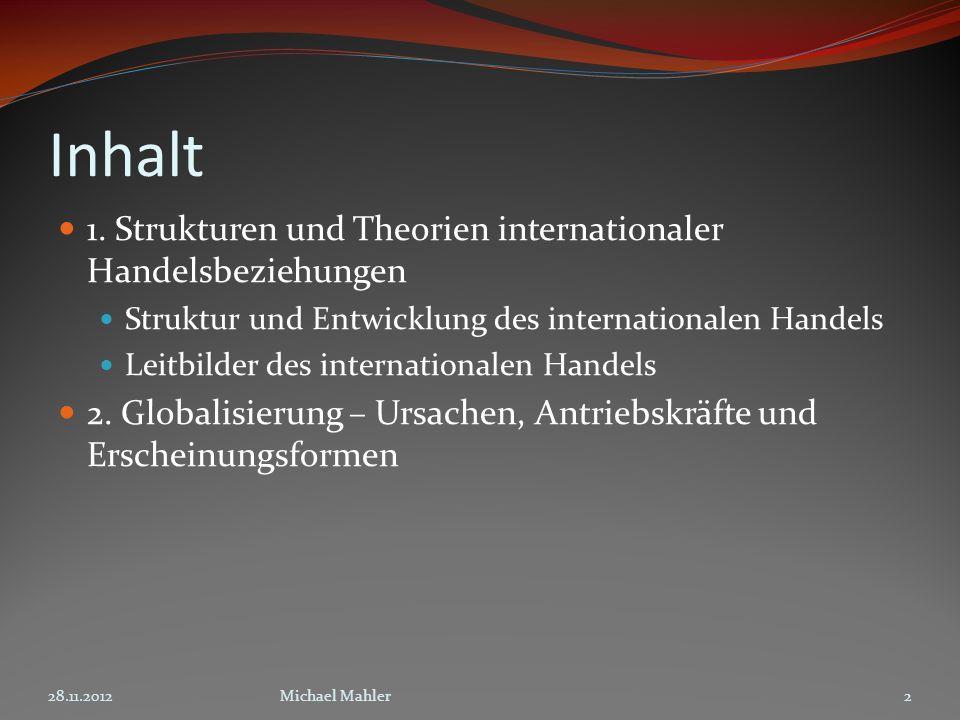 Inhalt 1. Strukturen und Theorien internationaler Handelsbeziehungen Struktur und Entwicklung des internationalen Handels Leitbilder des international