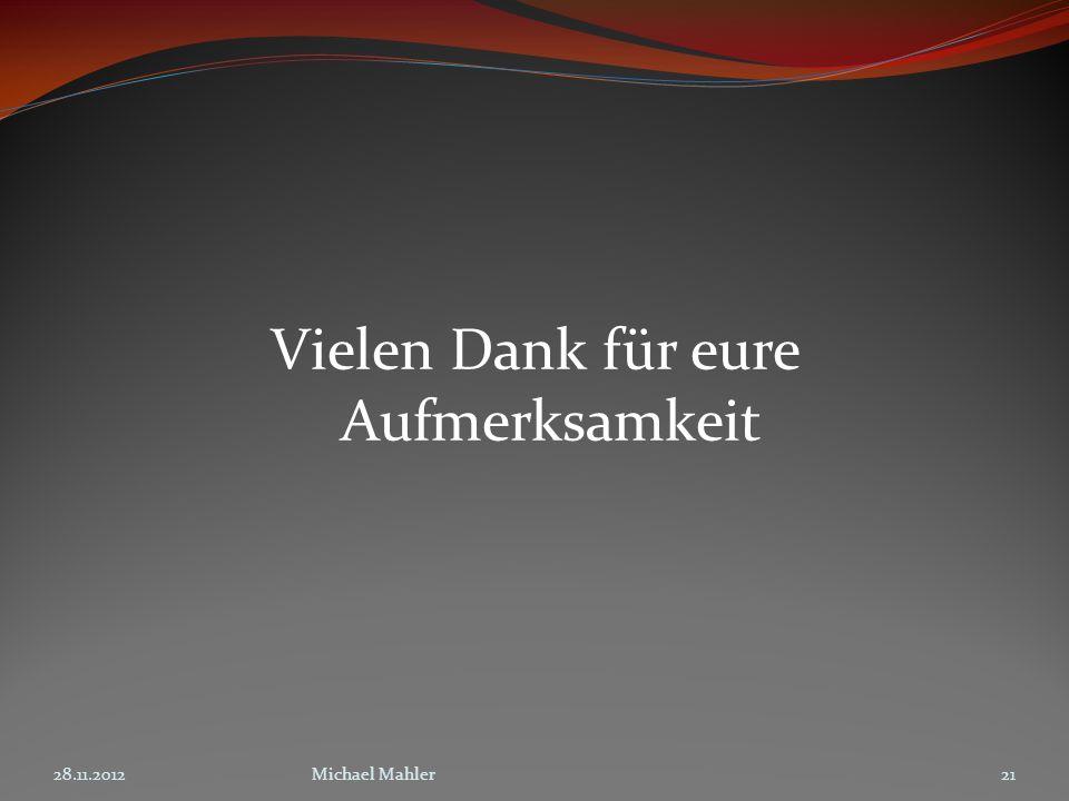 Vielen Dank für eure Aufmerksamkeit 28.11.201221Michael Mahler