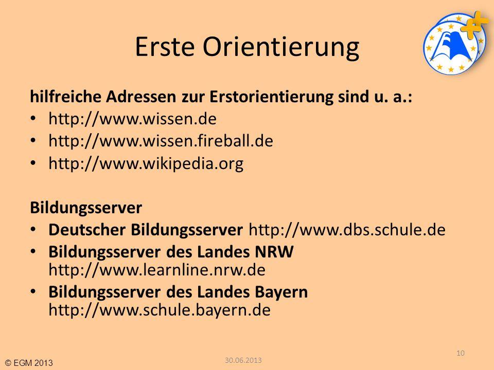 © EGM 2013 Erste Orientierung hilfreiche Adressen zur Erstorientierung sind u. a.: http://www.wissen.de http://www.wissen.fireball.de http://www.wikip