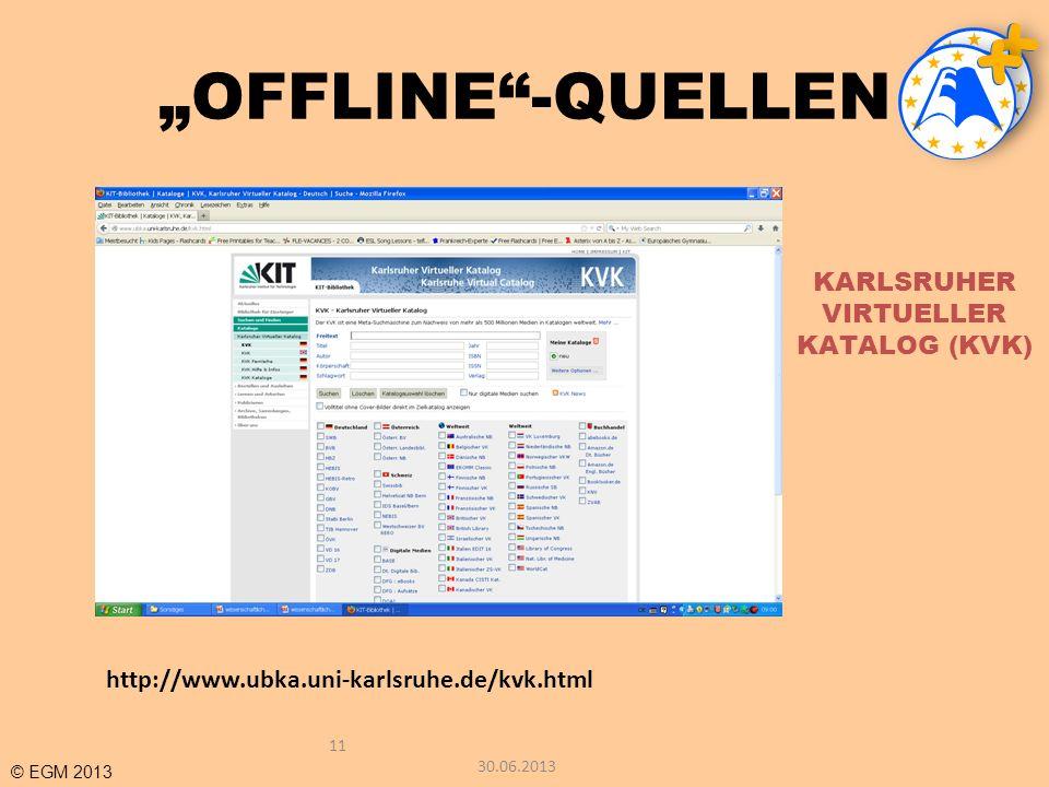 © EGM 2013 OFFLINE-QUELLEN 11 KARLSRUHER VIRTUELLER KATALOG (KVK) http://www.ubka.uni-karlsruhe.de/kvk.html 30.06.2013