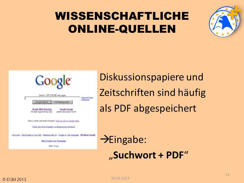 © EGM 2013 WISSENSCHAFTLICHE ONLINE-QUELLEN Diskussionspapiere und Zeitschriften sind häufig als PDF abgespeichert Eingabe: Suchwort + PDF 13 30.06.20