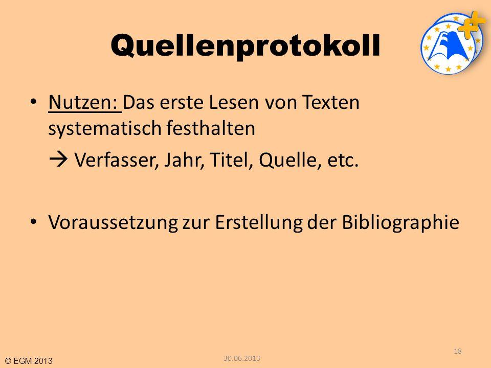 © EGM 2013 Quellenprotokoll Nutzen: Das erste Lesen von Texten systematisch festhalten Verfasser, Jahr, Titel, Quelle, etc. Voraussetzung zur Erstellu