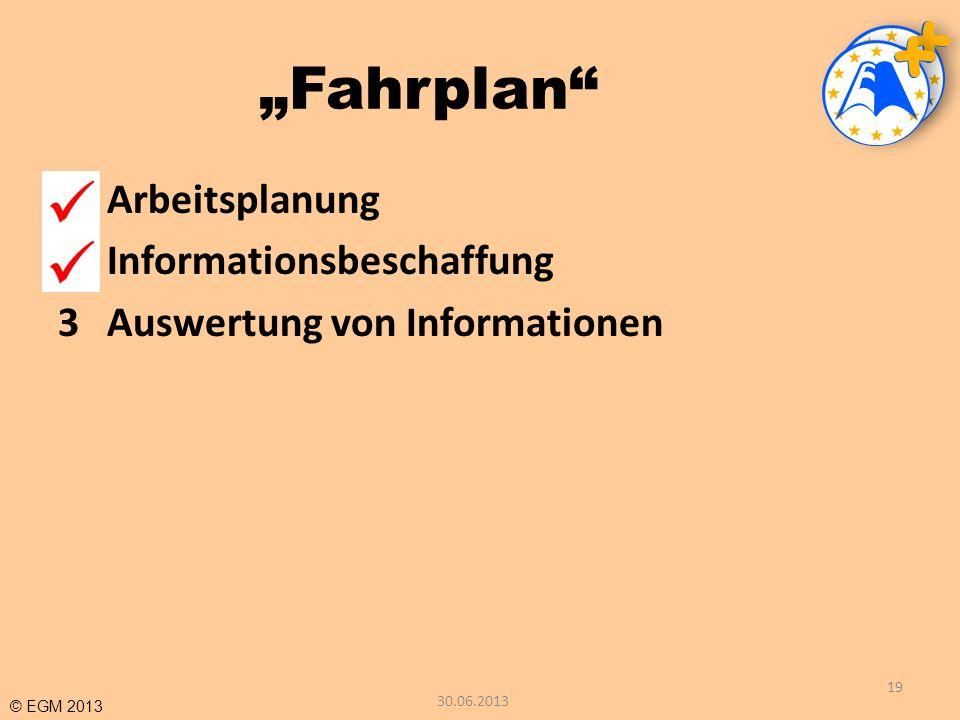 © EGM 2013 Fahrplan 1Arbeitsplanung 2Informationsbeschaffung 3Auswertung von Informationen 19 30.06.2013