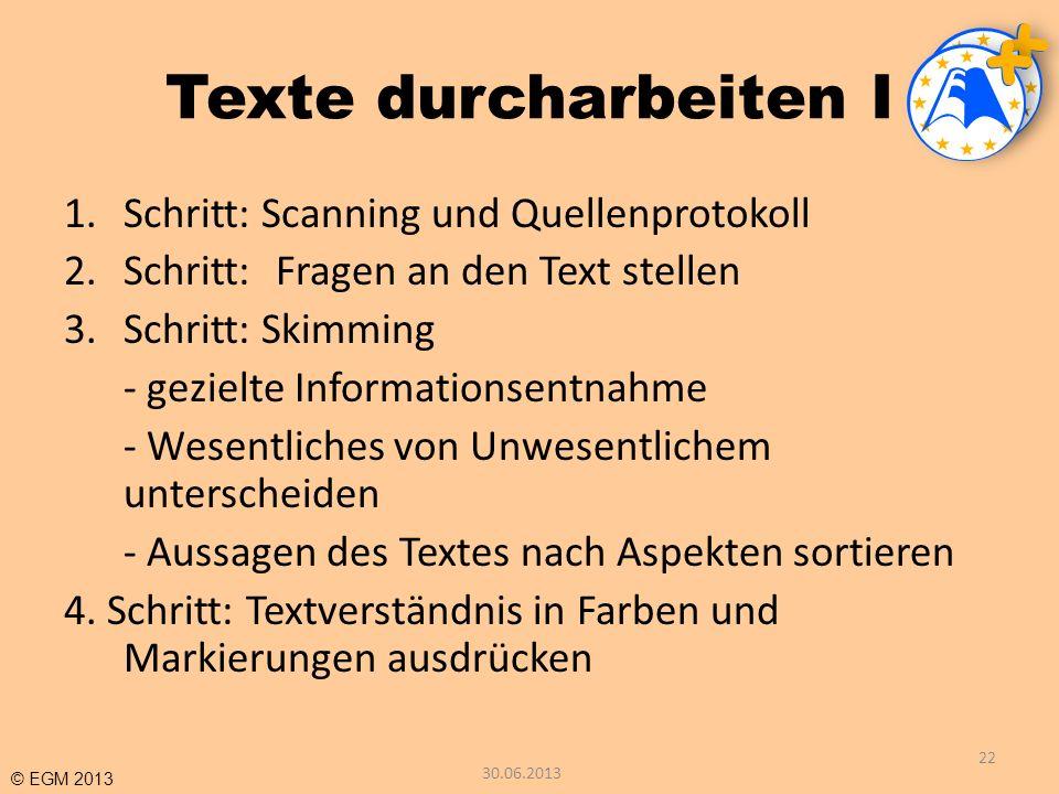 © EGM 2013 Texte durcharbeiten I 1.Schritt: Scanning und Quellenprotokoll 2.Schritt:Fragen an den Text stellen 3.Schritt: Skimming - gezielte Informat
