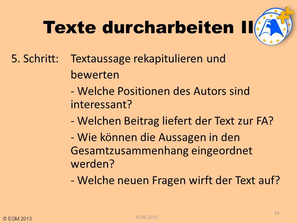 © EGM 2013 Texte durcharbeiten II 5. Schritt:Textaussage rekapitulieren und bewerten - Welche Positionen des Autors sind interessant? - Welchen Beitra