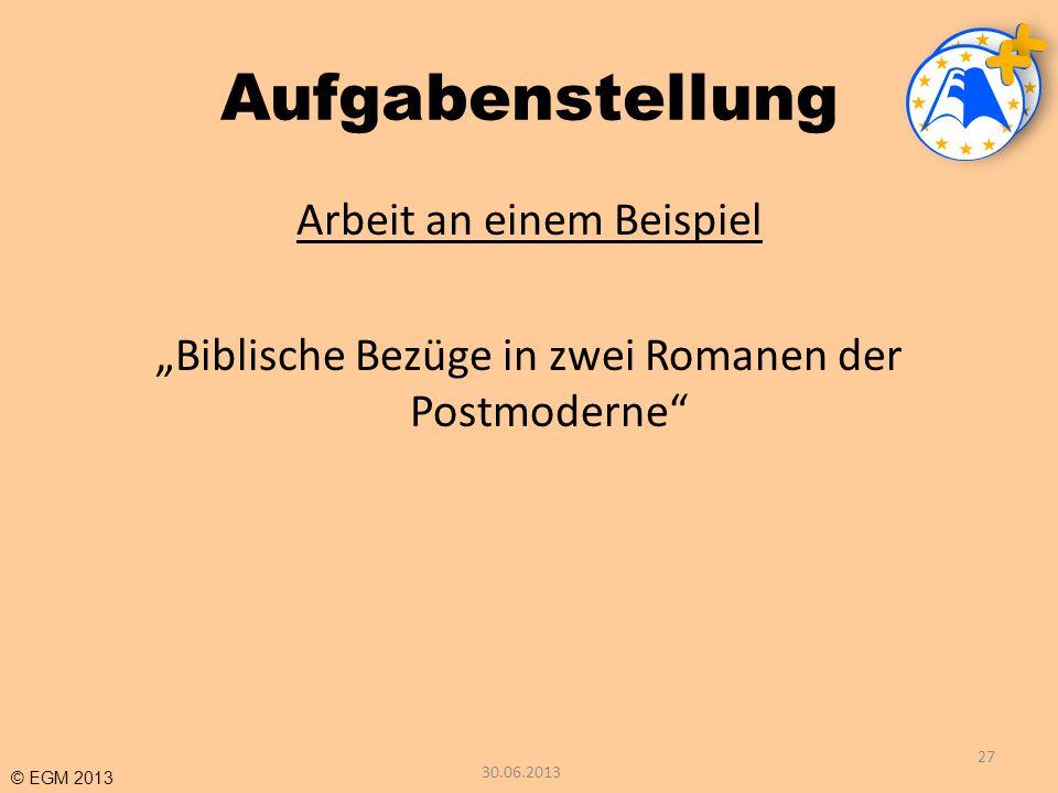 © EGM 2013 Aufgabenstellung Arbeit an einem Beispiel Biblische Bezüge in zwei Romanen der Postmoderne 27 30.06.2013