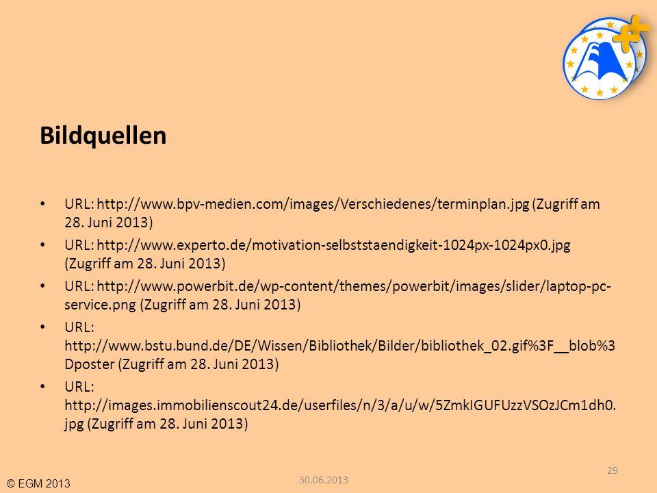 © EGM 2013 Bildquellen URL: http://www.bpv-medien.com/images/Verschiedenes/terminplan.jpg (Zugriff am 28. Juni 2013) URL: http://www.experto.de/motiva