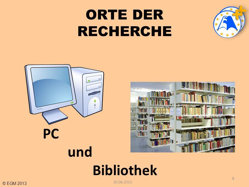 © EGM 2013 ORTE DER RECHERCHE 8 PC und Bibliothek 30.06.2013