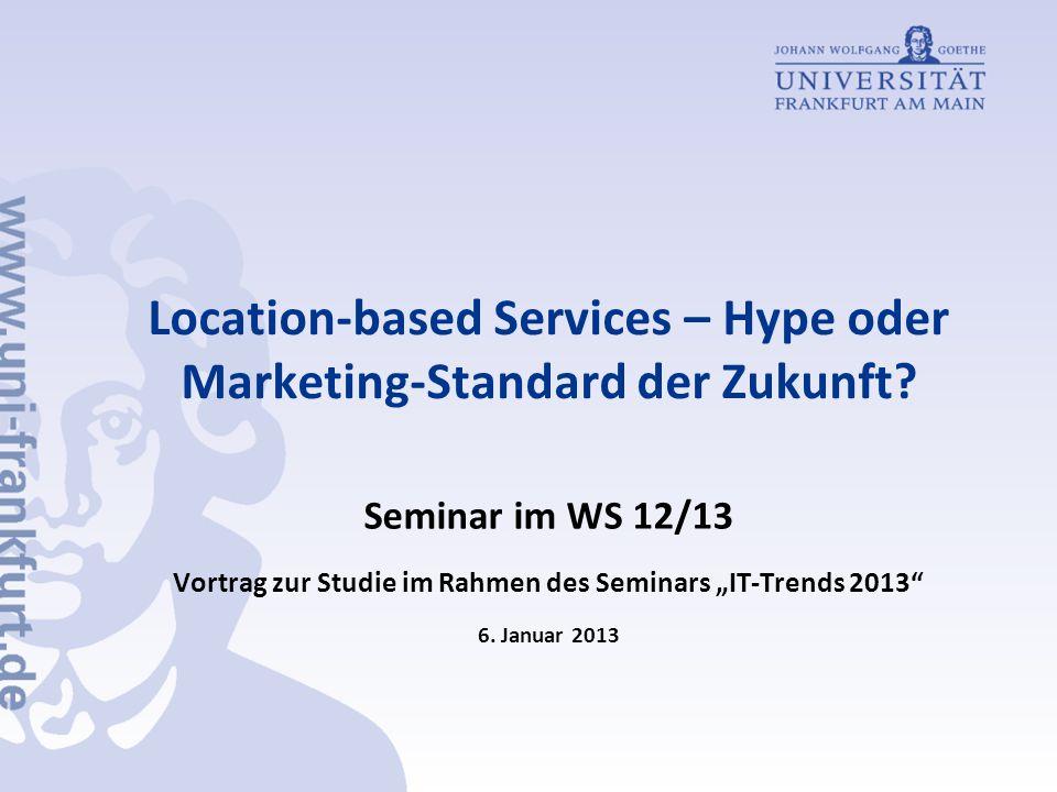Location-based Services – Hype oder Marketing-Standard der Zukunft? Seminar im WS 12/13 Vortrag zur Studie im Rahmen des Seminars IT-Trends 2013 6. Ja
