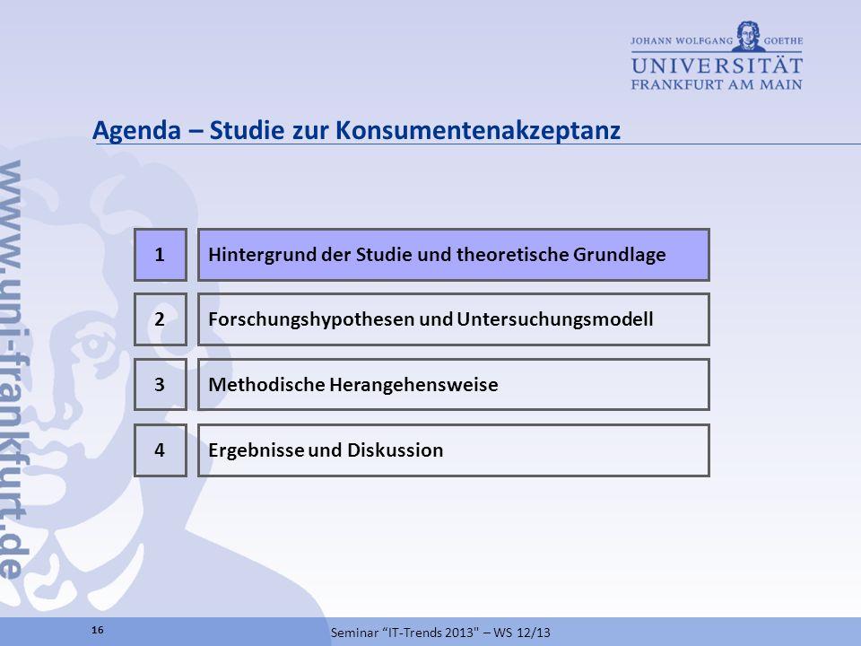 Agenda – Studie zur Konsumentenakzeptanz 16 Seminar IT-Trends 2013
