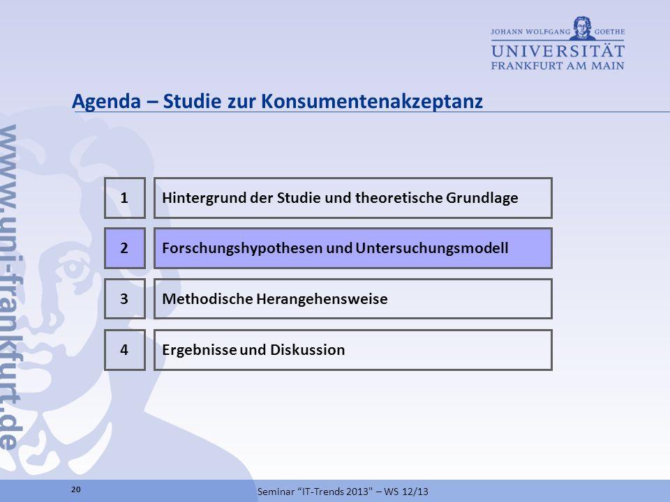 Agenda – Studie zur Konsumentenakzeptanz 20 Seminar IT-Trends 2013