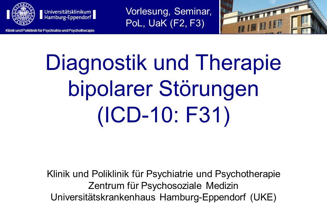 Klinik und Poliklinik für Psychiatrie und Psychotherapie Diagnostik und Therapie bipolarer Störungen (ICD-10: F31) Klinik und Poliklinik für Psychiatr