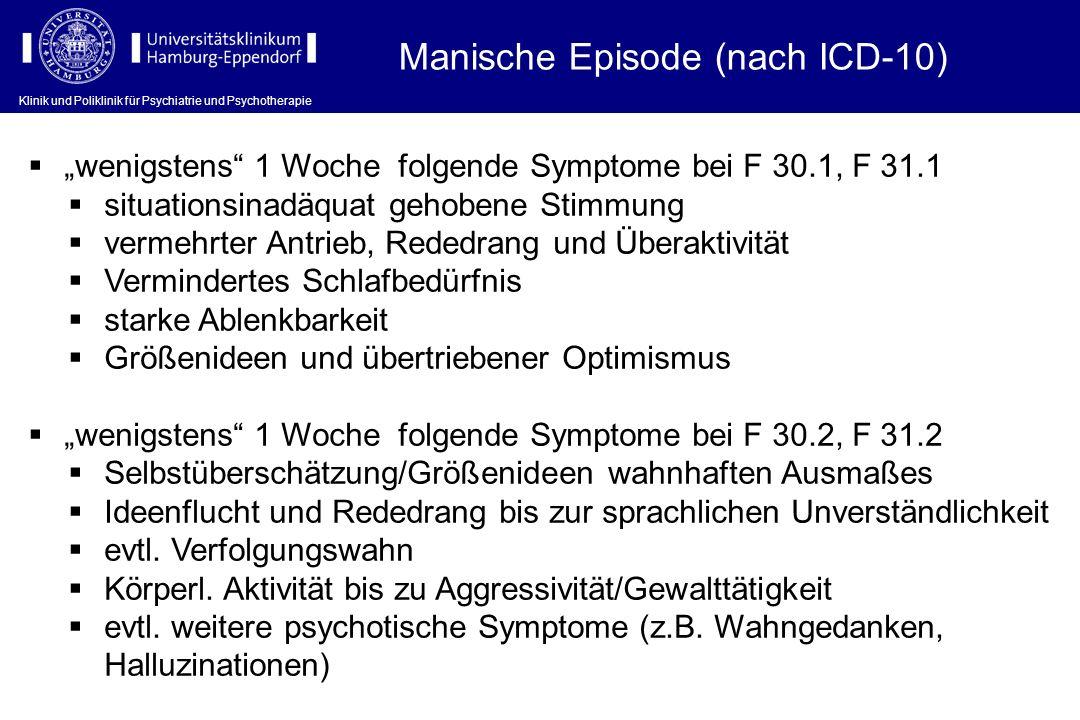 Klinik und Poliklinik für Psychiatrie und Psychotherapie Manische Episode (nach ICD-10) wenigstens 1 Woche folgende Symptome bei F 30.1, F 31.1 situat