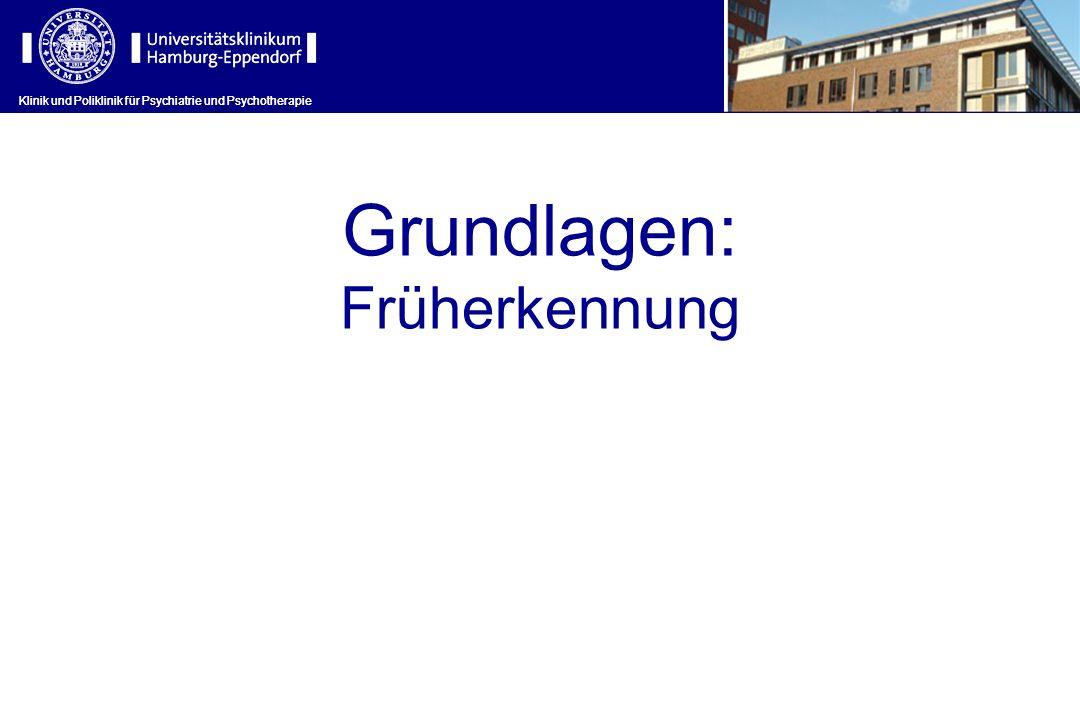 Klinik und Poliklinik für Psychiatrie und Psychotherapie Grundlagen: Früherkennung Klinik und Poliklinik für Psychiatrie und Psychotherapie