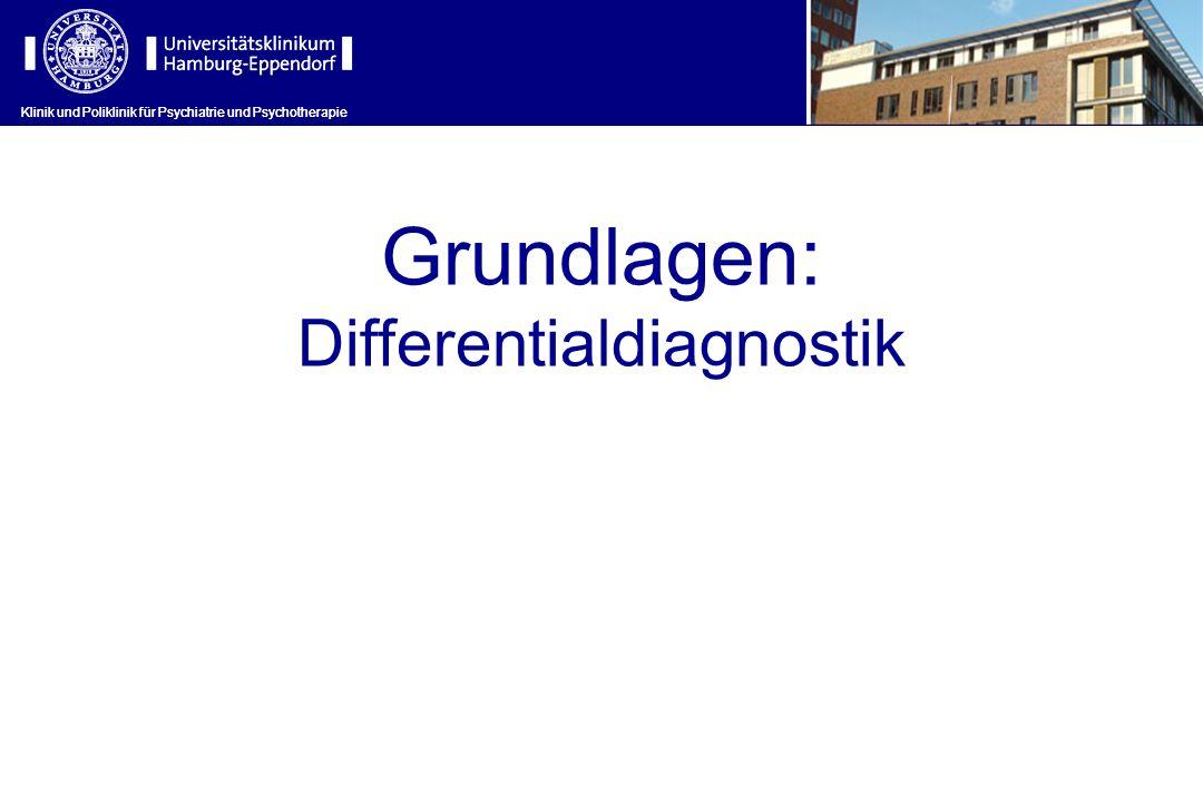 Klinik und Poliklinik für Psychiatrie und Psychotherapie Grundlagen: Differentialdiagnostik Klinik und Poliklinik für Psychiatrie und Psychotherapie