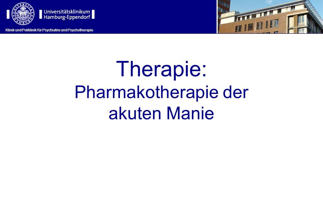 Klinik und Poliklinik für Psychiatrie und Psychotherapie Therapie: Pharmakotherapie der akuten Manie Klinik und Poliklinik für Psychiatrie und Psychot
