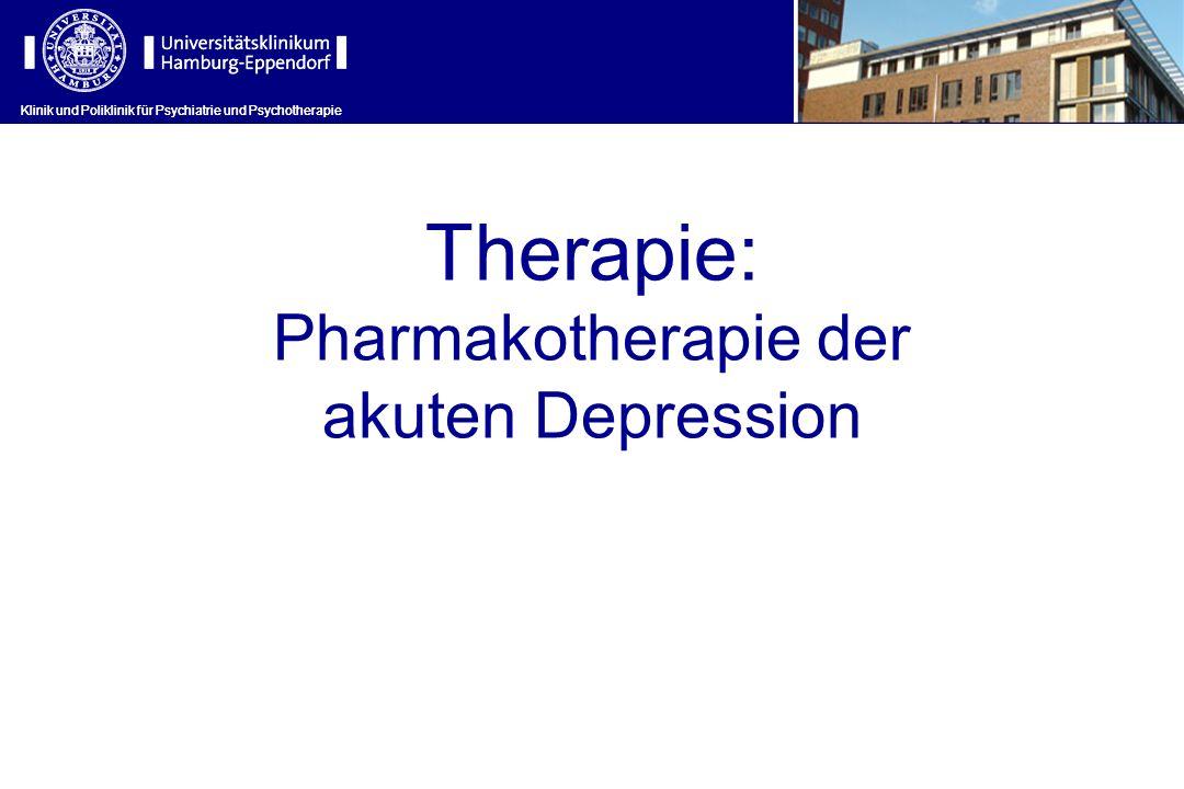 Klinik und Poliklinik für Psychiatrie und Psychotherapie Therapie: Pharmakotherapie der akuten Depression Klinik und Poliklinik für Psychiatrie und Ps