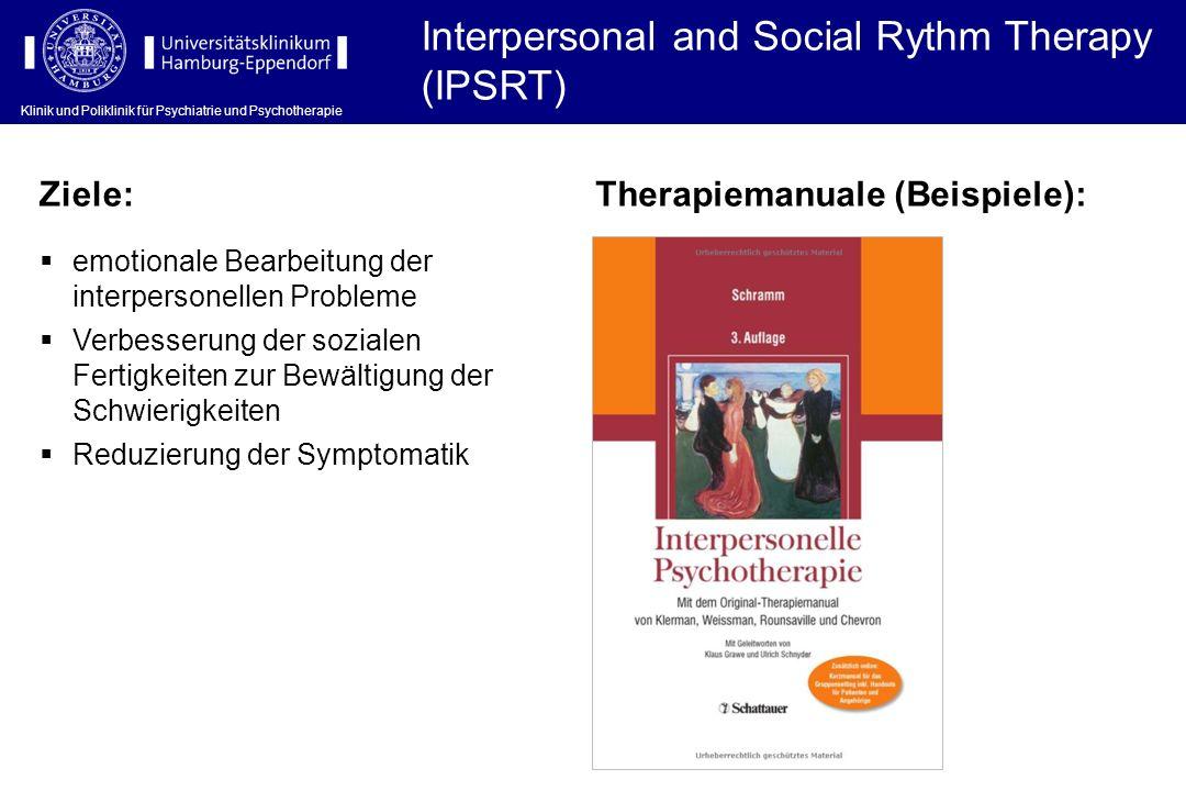 Klinik und Poliklinik für Psychiatrie und Psychotherapie Interpersonal and Social Rythm Therapy (IPSRT) Klinik und Poliklinik für Psychiatrie und Psyc