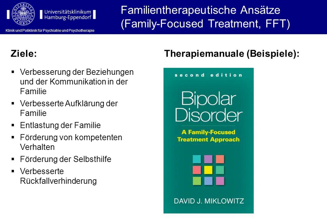 Klinik und Poliklinik für Psychiatrie und Psychotherapie Familientherapeutische Ansätze (Family-Focused Treatment, FFT) Klinik und Poliklinik für Psyc