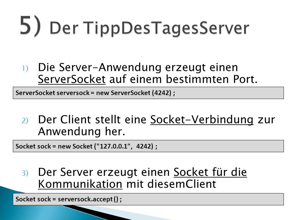 1) Die Server-Anwendung erzeugt einen ServerSocket auf einem bestimmten Port. 2) Der Client stellt eine Socket-Verbindung zur Anwendung her. 3) Der Se