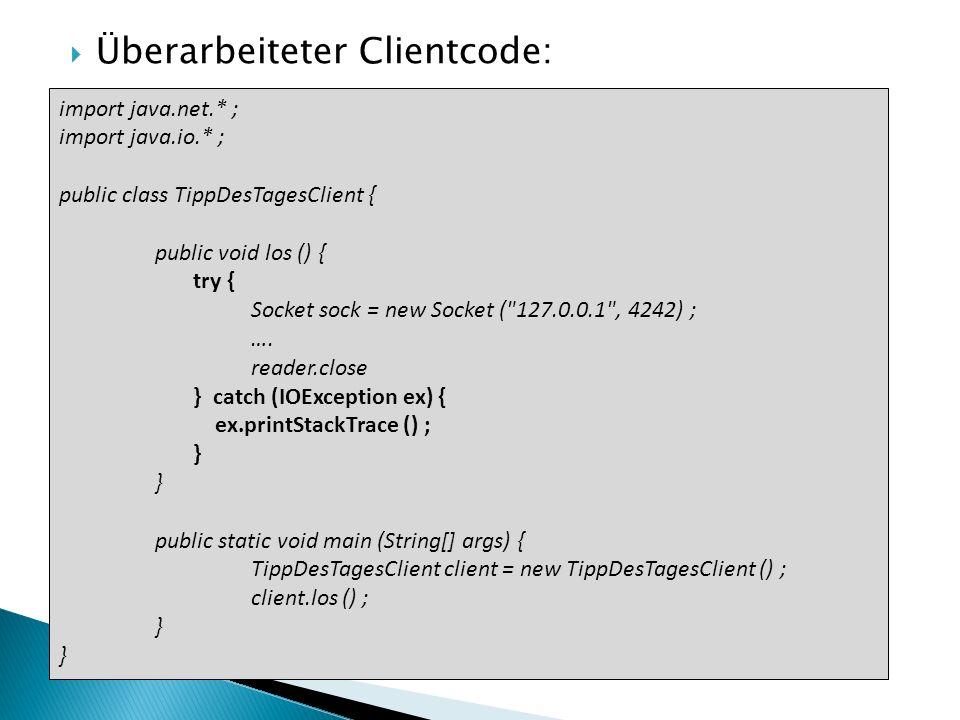 Überarbeiteter Clientcode: import java.net.* ; import java.io.* ; public class TippDesTagesClient { public void los () { try { Socket sock = new Socket ( 127.0.0.1 , 4242) ; ….