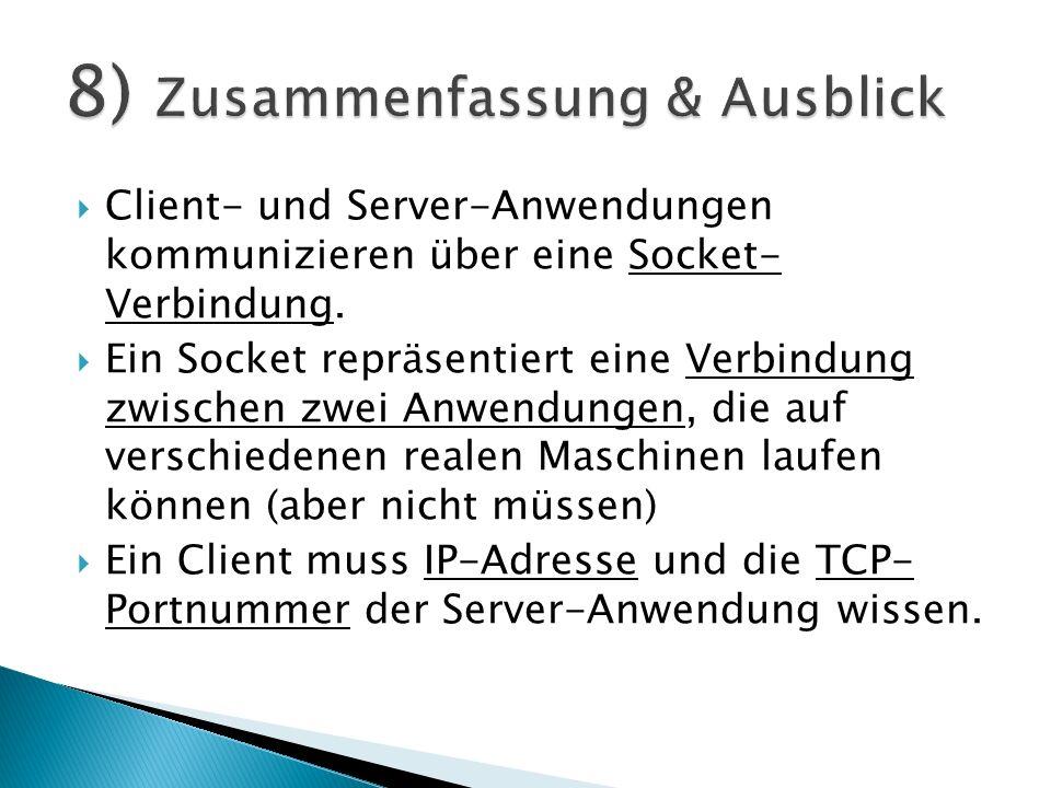 Client- und Server-Anwendungen kommunizieren über eine Socket- Verbindung. Ein Socket repräsentiert eine Verbindung zwischen zwei Anwendungen, die auf