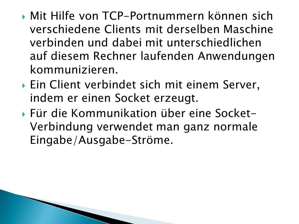 Mit Hilfe von TCP-Portnummern können sich verschiedene Clients mit derselben Maschine verbinden und dabei mit unterschiedlichen auf diesem Rechner lau