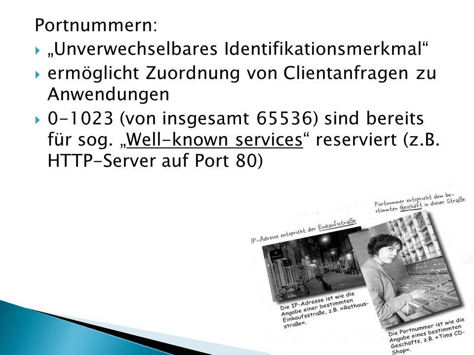 Portnummern: Unverwechselbares Identifikationsmerkmal ermöglicht Zuordnung von Clientanfragen zu Anwendungen 0-1023 (von insgesamt 65536) sind bereits