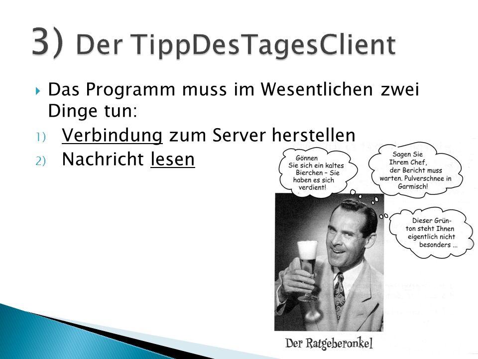 import java.net.* ; public class TippDesTagesClient { public void los () { Socket s = new Socket ( 127.0.0.1 , 4242) ;......