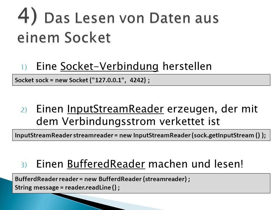 1) Eine Socket-Verbindung herstellen 2) Einen InputStreamReader erzeugen, der mit dem Verbindungsstrom verkettet ist 3) Einen BufferedReader machen un