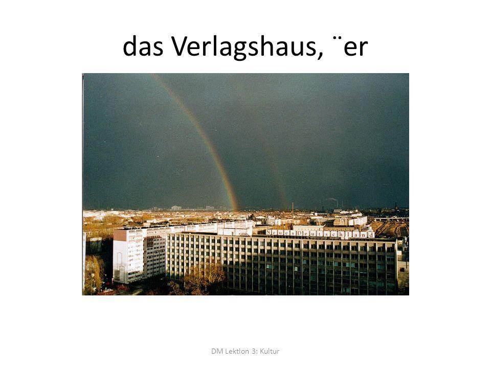 das Verlagshaus, ¨er DM Lektion 3: Kultur
