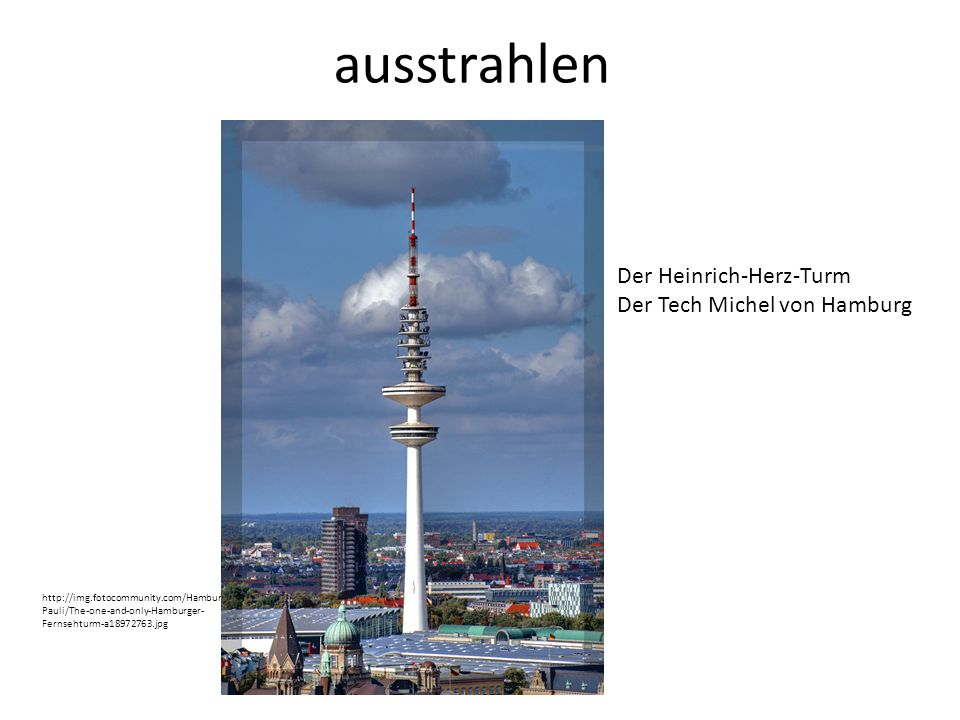 ausstrahlen DM Lektion 3: Kultur http://img.fotocommunity.com/Hamburg/St- Pauli/The-one-and-only-Hamburger- Fernsehturm-a18972763.jpg Der Heinrich-Herz-Turm Der Tech Michel von Hamburg
