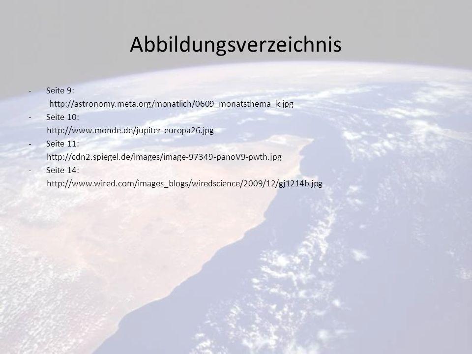 Abbildungsverzeichnis -Seite 9: http://astronomy.meta.org/monatlich/0609_monatsthema_k.jpg -Seite 10: http://www.monde.de/jupiter-europa26.jpg -Seite 11: http://cdn2.spiegel.de/images/image-97349-panoV9-pwth.jpg -Seite 14: http://www.wired.com/images_blogs/wiredscience/2009/12/gj1214b.jpg