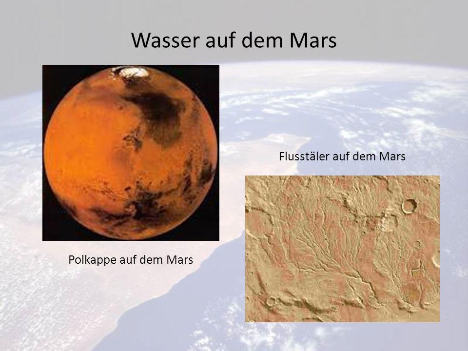 Wasser auf dem Mars Polkappe auf dem Mars Flusstäler auf dem Mars